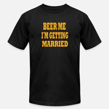 Im Getting Married beer me im getting married - Men's  Jersey T-Shirt