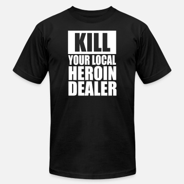 Heroine Kill Your Local Heroin Dealer - Unisex Jersey T-Shirt