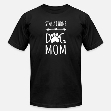 Dog Mom Stay At Home With Dog Mom TShirt - Men's  Jersey T-Shirt