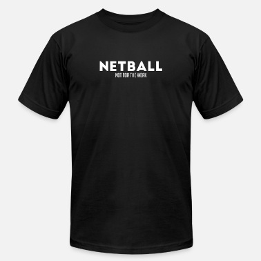 Netball Quotes Netball Not For The Weak - Netball - Total Basics - Men's Fine Jersey T-Shirt