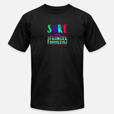 Today Tomorrow Sore Today Stronger Tomorrow - Men's  Jersey T-Shirt