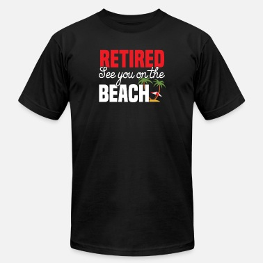 Retirement Beach Retired See You On The Beach - Men's  Jersey T-Shirt