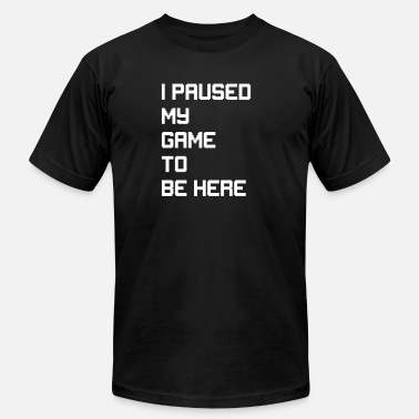Gamer Funny Gaming Geek Shirt I Paused My Game To Be Here Gamer T - Unisex Jersey T-Shirt