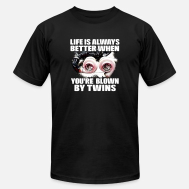 Twins life is always better when you're blown by twins - Unisex Jersey T-Shirt