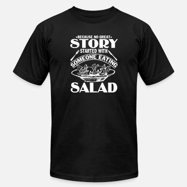 Because No Great Story Starts With A Salad Salad Story T Shirt, Eating Salad T Shirt - Men's Jersey T-Shirt