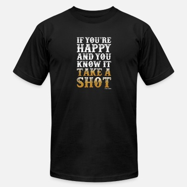 Shot If You're Happy And You Know It Take A Shot - Unisex Jersey T-Shirt