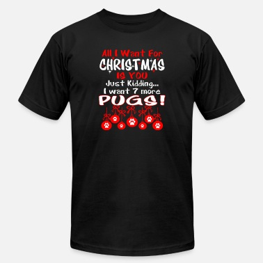 All I Want Christmas Just Kidding I Want 7 Pugs - Men's Jersey T-Shirt