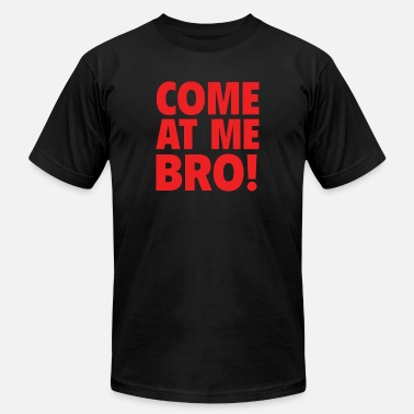 Come Come At Me Bro - Unisex Jersey T-Shirt