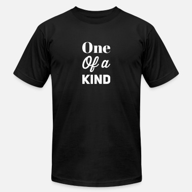 One Of A Kind One Of A Kind - Unisex Jersey T-Shirt