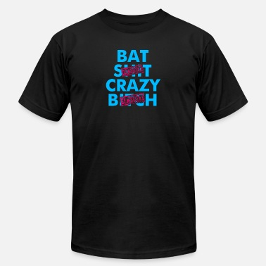 Bat Shit Crazy Bat Shit Crazy Bitch - Men's  Jersey T-Shirt