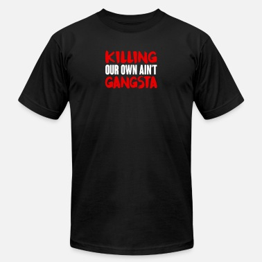 Killing Our Own Aint Gangsta Killing our own aint gangsta - Men's Fine Jersey T-Shirt