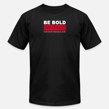 Be Bold Or Italic BE BOLD OR ITALIC - Men's  Jersey T-Shirt