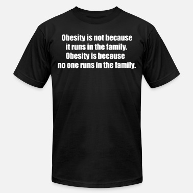 Obesity Obesity Is Not Because It Runs In The Family 1 - Men's  Jersey T-Shirt