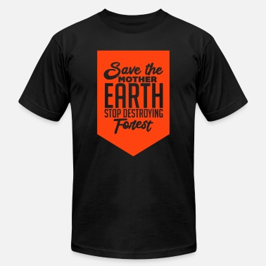 Protect Earth Earth Protect Mother Earth And Forest Cool Gift - Men's  Jersey T-Shirt