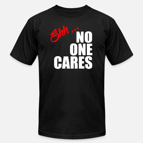 One T-Shirts - NO ONE CARES - Unisex Jersey T-Shirt black