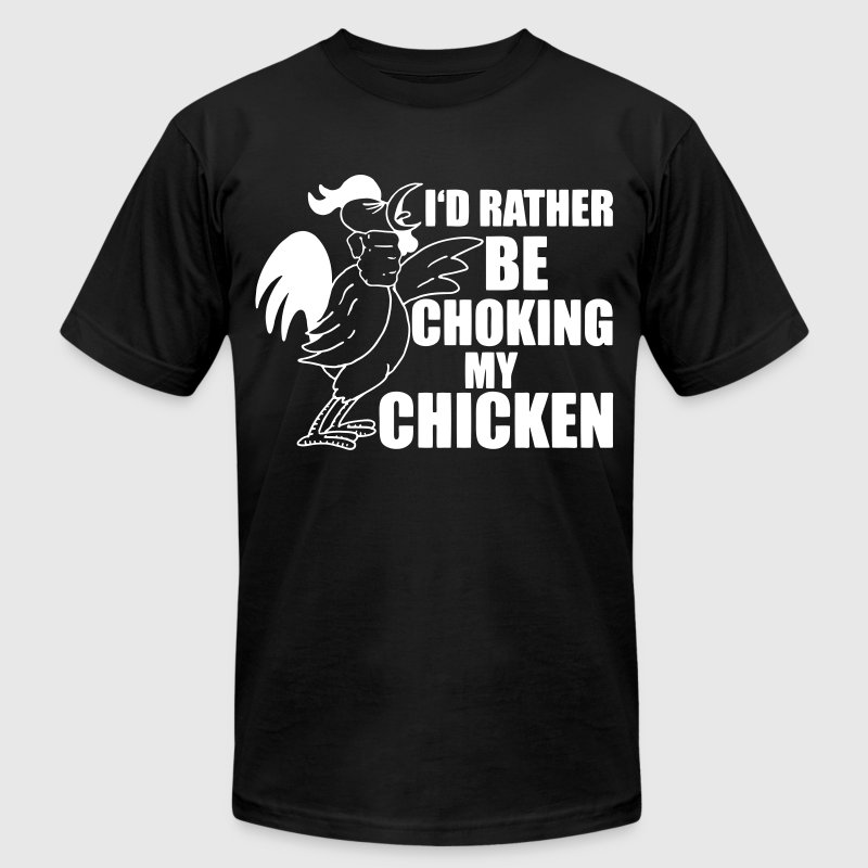 I'd Rather Be Choking My Chicken - Men's Fine Jersey T-Shirt