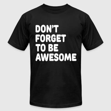 DON'T FORGET TO BE AWESOME - Men's Fine Jersey T-Shirt