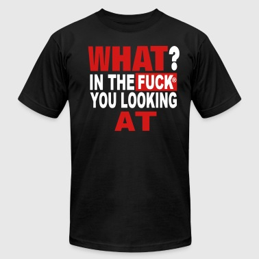 WHAT IN THE FUCK YOU LOOKING AT - Men's Fine Jersey T-Shirt