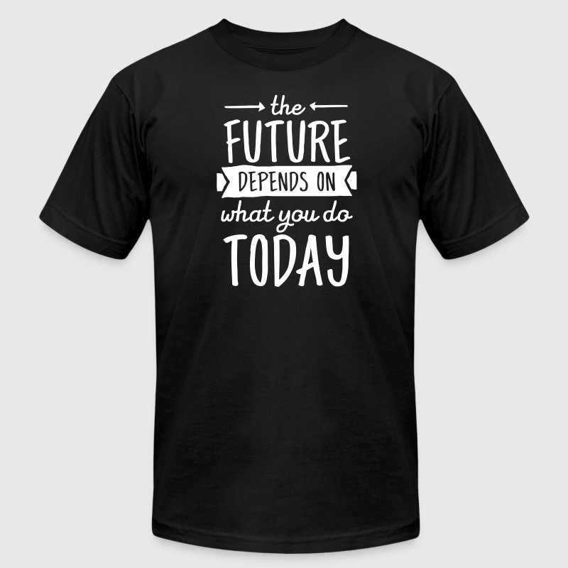 The Future Depends On What You Do Today - Men's Fine Jersey T-Shirt