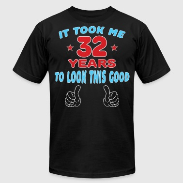 IT TOOK ME 32 YEARS TO LOOK THIS GOOD - Men's Fine Jersey T-Shirt
