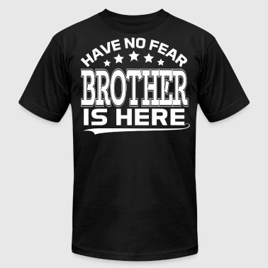HAVE NO FEAR BROTHER IS HERE - Men's Fine Jersey T-Shirt