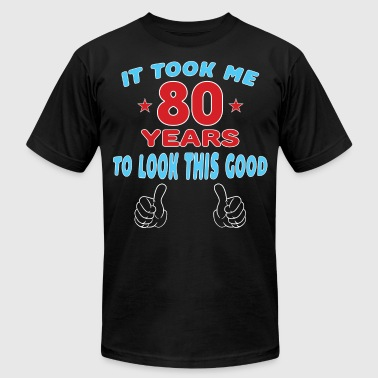 IT TOOK ME 80 YEARS TO LOOK THIS GOOD - Men's Fine Jersey T-Shirt