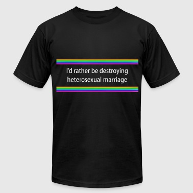 I'd Rather Be Destroying Heterosexual Marriage - Men's Fine Jersey T-Shirt