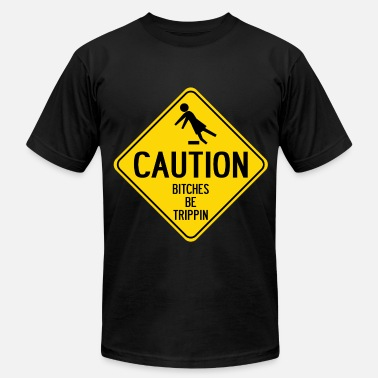 Caution Caution Bitches be Trippin - Men's  Jersey T-Shirt