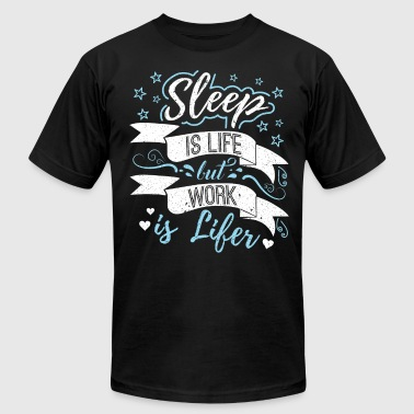 Sleeping Working SLEEP IS LIFE BUT WORK IS LIFER - Men's Fine Jersey T-Shirt