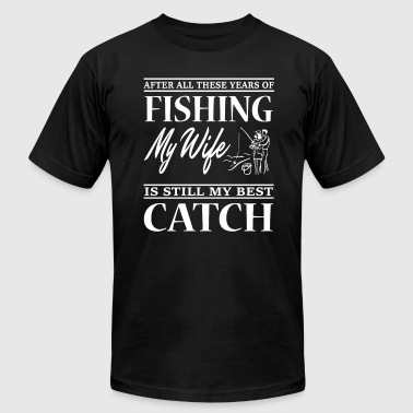 Fishing Couple Fishing My Wife Is Still My Best Catch T Shirt - Men's Fine Jersey T-Shirt