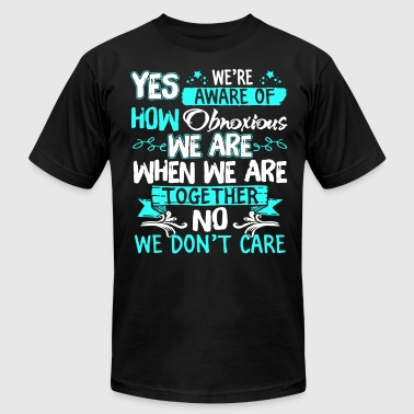 yes we re aware of how obnoxious we are when we ar - Men's Fine Jersey T-Shirt