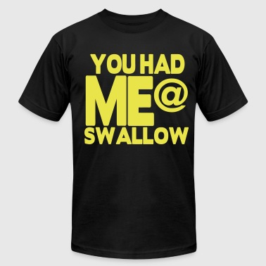 YOU HAD ME AT SWALLOW - Men's Fine Jersey T-Shirt