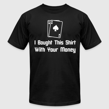 I Bought This Shirt with Your Money Poker Adult Fu - Men's Fine Jersey T-Shirt