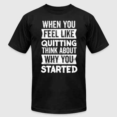 When you feel like quitting think why you started - Men's Fine Jersey T-Shirt
