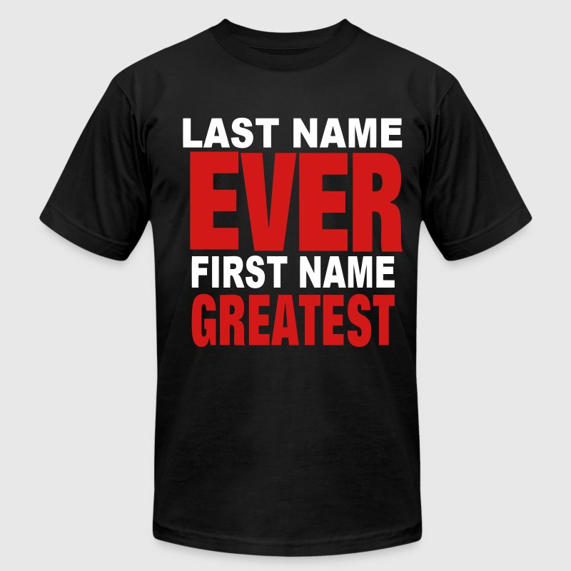 LAST NAME EVER FIRST NAME GREATEST - Men's Fine Jersey T-Shirt