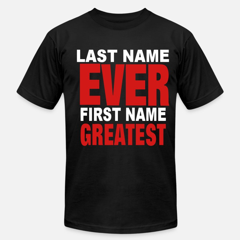LAST NAME EVER FIRST NAME GREATEST T-Shirts - LAST NAME EVER FIRST NAME GREATEST - Men's Jersey T-Shirt black