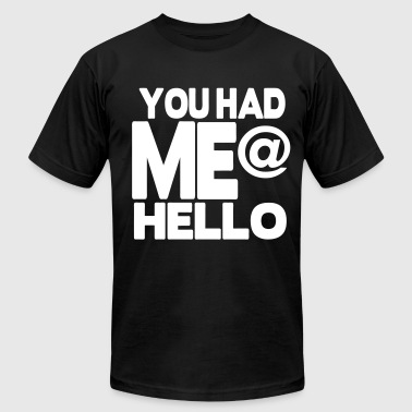 YOU HAD ME @ HELLO - Men's Fine Jersey T-Shirt