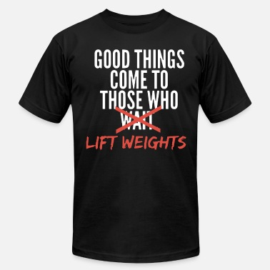 Pussy Weight Lifting good things come to those who wait lift weights ke - Men's Fine Jersey T-Shirt