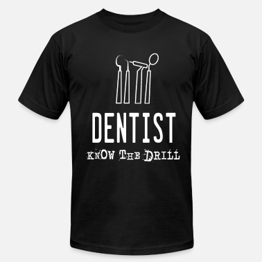 Design For Dentist Funny Drill Tshirt Designs DENTIST KNOW THE DRILL - Men's  Jersey T-Shirt