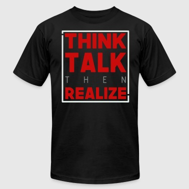 think talk then realize - Men's Fine Jersey T-Shirt