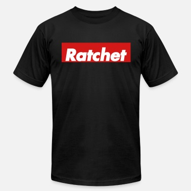 I Do It For The Ratchets Ratchet - Men's  Jersey T-Shirt
