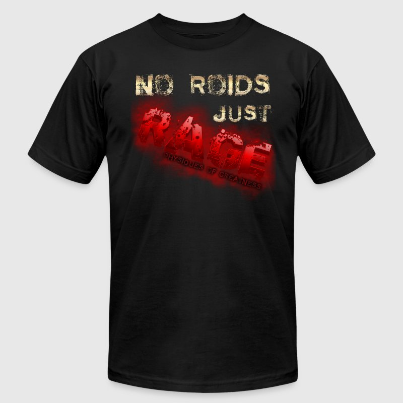 No Roids Just Rage Physiques of Greatness T-Shirts - Men's Fine Jersey T-Shirt