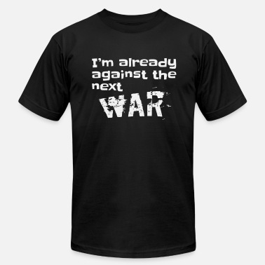 Against Politics Already Against The Next War political Peace Gift - Men's Fine Jersey T-Shirt