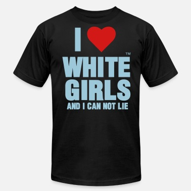 I Love White Girls I LOVE WHITE GIRLS AND I CAN NOT LIE - Men's  Jersey T-Shirt