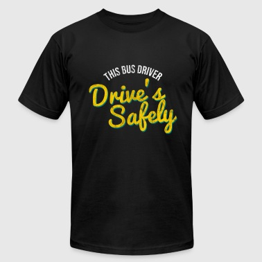 Drive Safe Or This Bus Driver Drive's Safely - Men's Fine Jersey T-Shirt