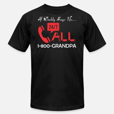 Grandpa Sayings If Daddy Says No Call 1800 Grandpa - Men's Fine Jersey T-Shirt