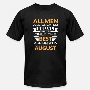 Equal Men created equal the best are born in august - Men's  Jersey T-Shirt