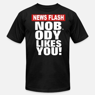 Nobody Likes You NEWS FLASH NOBODY LIKES YOU! - Men's  Jersey T-Shirt