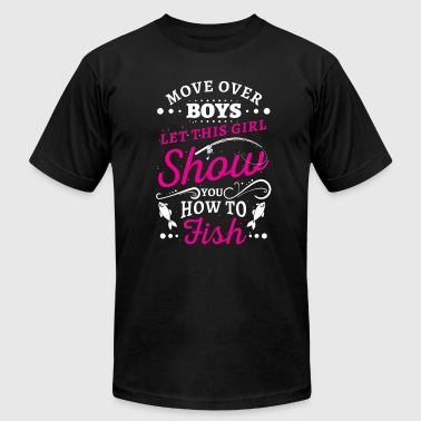 Move over Boys let this Girl show you how to Fish - Men's Fine Jersey T-Shirt