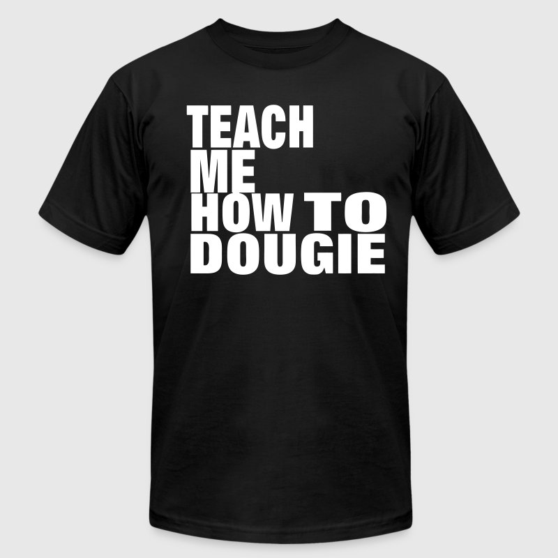 TEACH ME HOW TO DOUGIE - Men's Fine Jersey T-Shirt